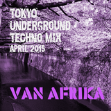 Van Afrika - Tokyo Underground: Techno April 2015 'Techno Hanami Mix'