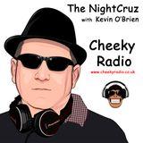 The NightCruz  with  Kevin O'Brien - Cheeky Radio - Thursday 11.01.2018
