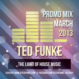 Ted Funke - The Light Of House Music (Promo Mix March 2013)