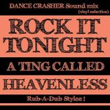 ROCK IT TONIGHT: A TING CALLED HEAVENLESS! - Rub A Dub Mix by DANCE CRASHER Sound (2017)