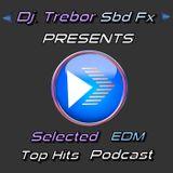 Dj.Trebor Sbd Fx PRESENTS Episode 12+1- Selected EDM Top Hits Podcast