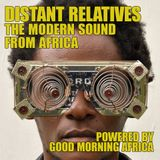 Distant Relatives #205, The Modern Sound From Africa