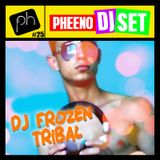 Pheeno DJ Set 25 - Dj Frozen Tribal
