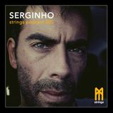 STRINGS PODCAST 005 || SERGINHO