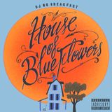 DJ No Breakfast : HOUSE OF BLUE FLOWERS