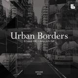 Urban Borders Episode #001