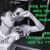King Grins Hip Shakin' Podcast episode #005 Focus Session with Dj Ty