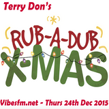 Terry Don's Christmas Rub A Dub Thursday - As presented on www.vibesfm.net - 24 December 2015