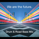 We are the future - Drum & Road Bass Mix