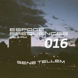 Espace fréquences 016 avec Gene Tellem - 12/06/2019