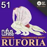 Rufus White - Ruforia Ep51 'Disembodied Body'