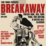 BREAKAWAY - MAY 10TH 2013 - FREE -  VINTAGE SOUL, SKA, FUNK, PUNK, POP, RHYTHM & 60S BEAT CLASSICS