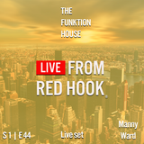 The Funktion House presents Live from Red Hook featuring Manny Ward -Live set 12-12-2016
