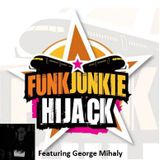 FunkJunkie Hijack Show Featuring George Mihaly August 18th 2016