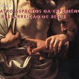 Quatro aspectos da experiência da ressurreição de Jesus