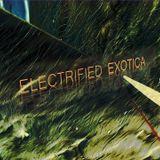 ELECTRIFIED EXOTICA