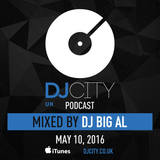 DJ Big Al – DJcity UK Podcast – 10/05/16