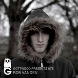 Gottwood Presents 075 - Rob Vanden