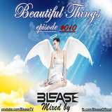 Blease - Beautiful Things episode #010 (Special For My Angel)