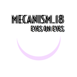 MECANISM.18 w/ EYES ON EYES (Discover&Selected)