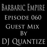 Barbaric Empire 060 (Guest Mix By DJ Quantize)