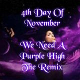 4th Day Of November~We Need A Purple High ~ The Remix