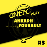OMEACplay #03 - Ankaph introducing Foukault