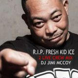 2 LIVE CREW FRESH KID ICE RIP MIX 2017 DJ JIMI MCCOY