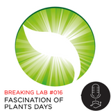 Breaking Lab #016: Fascination of Plants Day