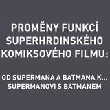 Kokeš, Radomír D. - Proměny funkcí superhrdinského komiksového filmu