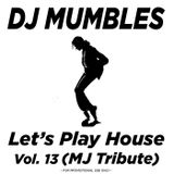 Let's Play House Vol. 13 (MJ Tribute)