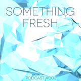 Something Fresh #003