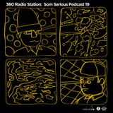 360Radiostation : Som Serious Podcast 19