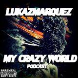 LukazMarquez - My Crazy World Podcast #2