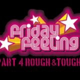 Friday Feeling Part 4 Rough & Tough