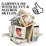 GARSHVA #10 WITH DJ TTT & MAVROS SKYLOS
