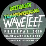 MUTANT Transmissions WAVETEEF 2018 Bands with Leather Ladder and Werther Effekt New  ExCLUSIVE songs