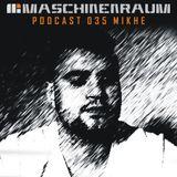 Maschinenraum Podcast 035 - Mikhe