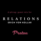 "d-phrag - Guest Mix for Erich von Kollar ""Relations"" on Proton Radio (June 2017)"