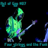 Act of Gap #07: Four strings and the Funk