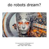 Do Robots Dream? [session 052]