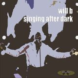 will b - singing after dark