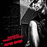 Air Dip - Sunday  Night Wrist