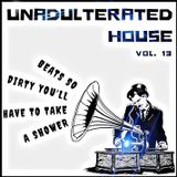 Unadulterated House Vol. 13