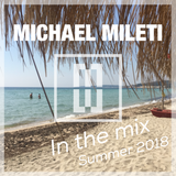 MICHAEL MILETI IN THE MIX SUMMER 2018
