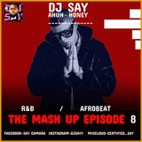 THE MASH UP EPISODE  MIX BY DJ SAY