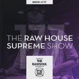 The RAW HOUSE SUPREME Show - #177 Hosted by The Rawsoul