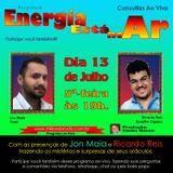 Programa Energia Esta No Ar 13.07.2017 - Jon Maia e Ricardo Cardoso