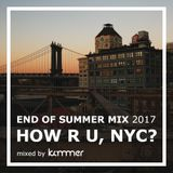 End of Summer Mix 2017 pres. How R U, NYC? | mixed by Kämmer