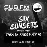 Six Sunsets Sub FM Show [Ekula B2B DJ Raggs B2B AS.IF KID - 05/09/2018]